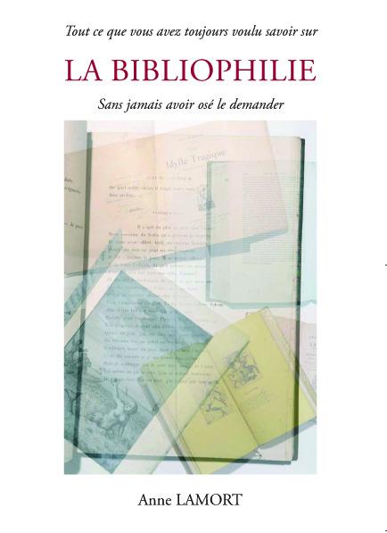 «Tout ce que vous avez toujours voulu savoir sur la bibliophilie sans jamais oser le demander»